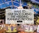 Find out a few ways to give back at your wedding or after the celebration!