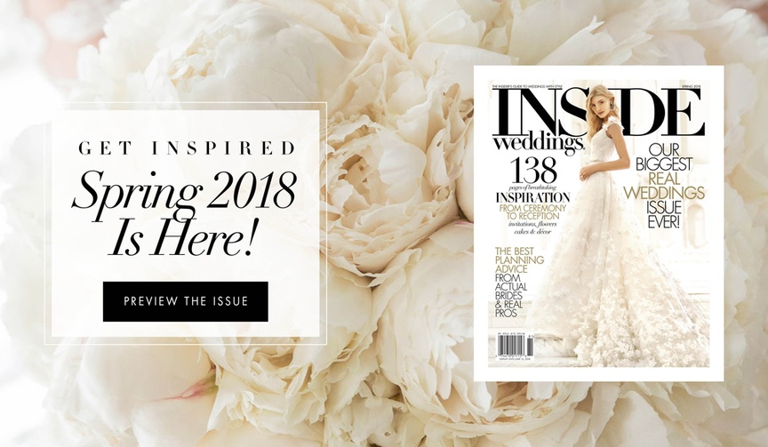 Get inspired with the spring 2018 issue of Inside Weddings magazine on newsstands on march 13