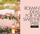 romantic ideas for your sweetheart table decoration ideas