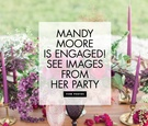 See images from Mandy Moore's engagement party!