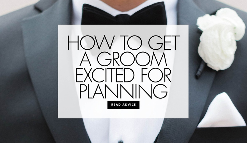 How to get a groom excited for wedding planning
