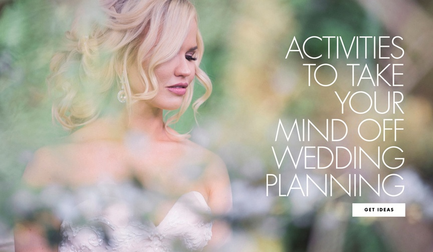 Activities to take your mind off wedding planning what to do when you're sick of it