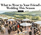 What to wear to your friend's wedding this season wedding guest dress ideas