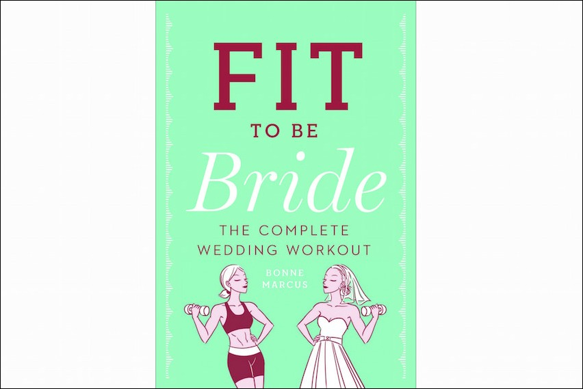 Fit to Be Bride The Complete Wedding Workout Book
