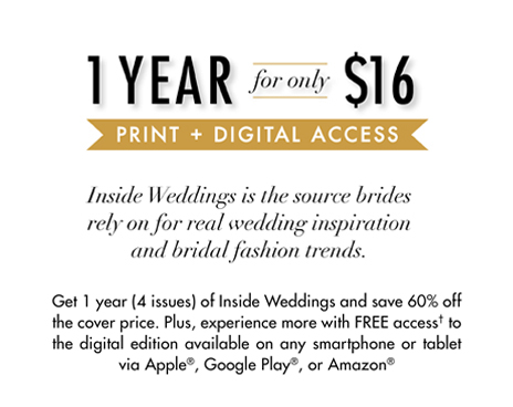 Subscription, 1 year only $16, Inside Weddings, brides inspiration, fashion trends, 4 issues, 60% off, free digital access