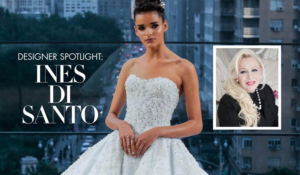ines di santo interview, ines di santo wedding dresses, couture bridal gowns ines di santo