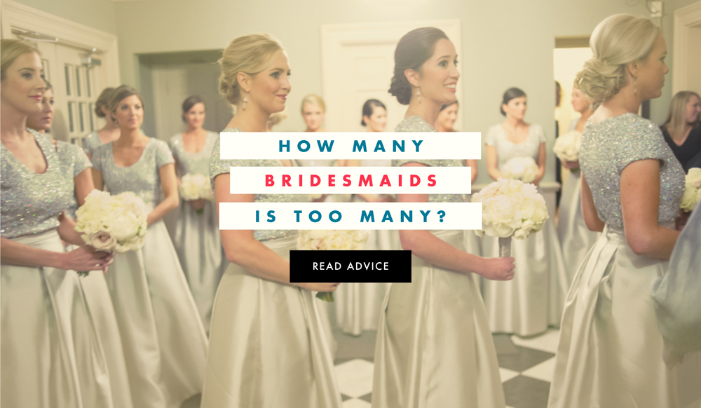 Bridesmaids Etiquette: How To Know If You Have Too Many
