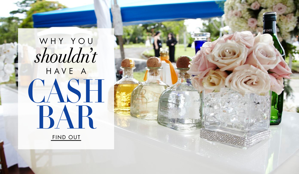 why you should not have a cash bar at your wedding inside weddings