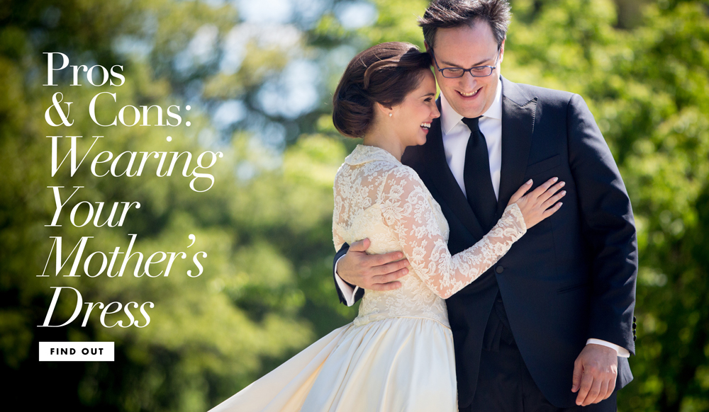 The Pros And Cons Of Wearing Your Mother S Wedding Dress