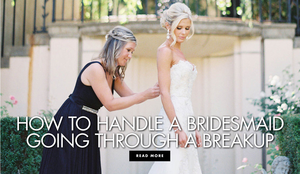 What to Do When Your Bridesmaid Is Going Through a Breakup