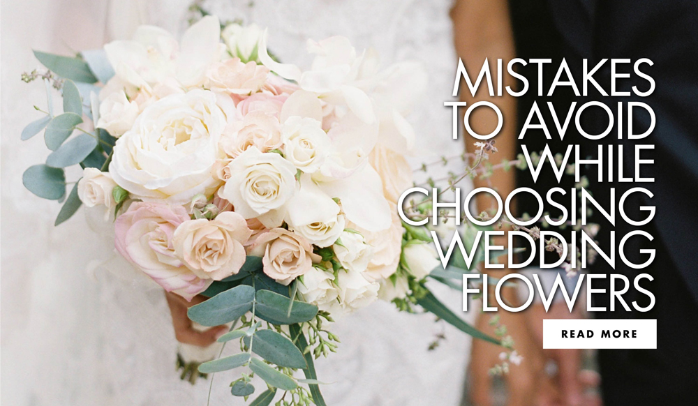 What Not to Do When Deciding on Wedding Flowers